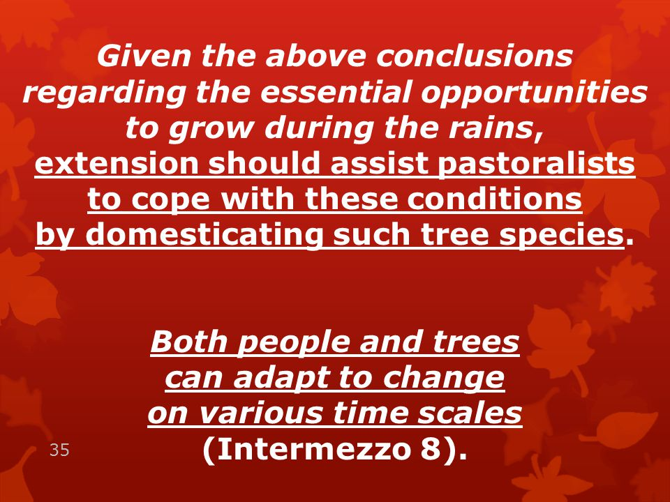 Given the above conclusions regarding the essential opportunities to grow during the rains, extension should assist pastoralists to cope with these conditions by domesticating such tree species.