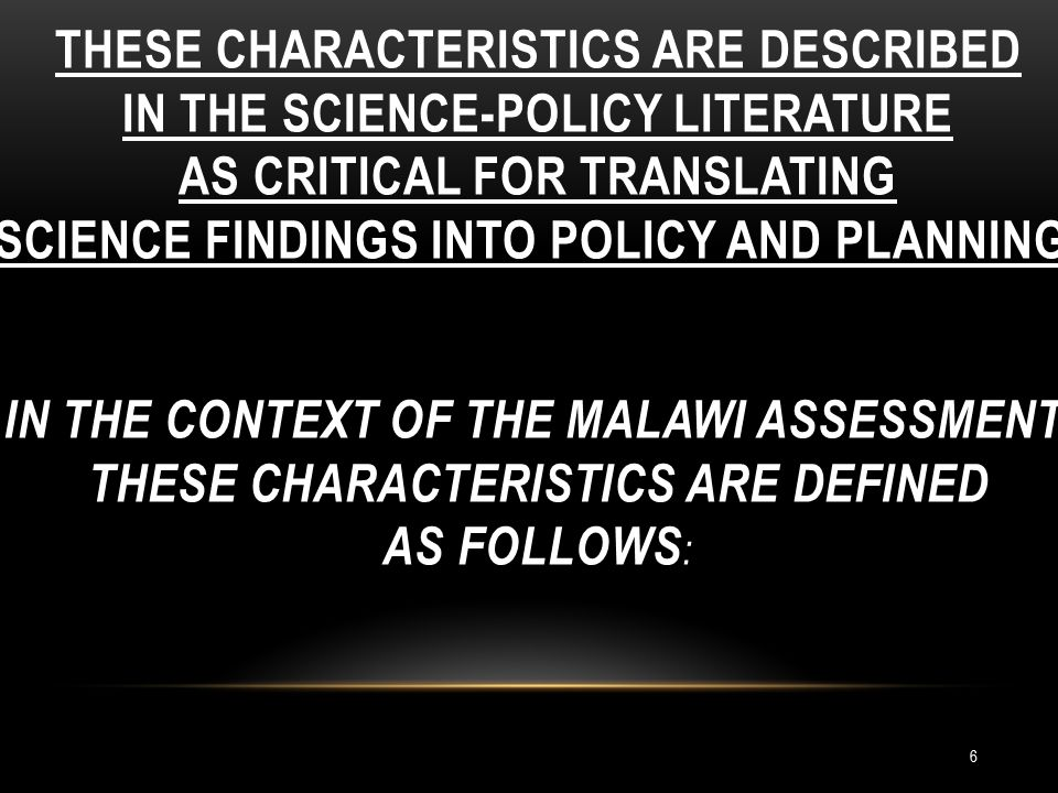 THESE CHARACTERISTICS ARE DESCRIBED IN THE SCIENCE-POLICY LITERATURE AS CRITICAL FOR TRANSLATING SCIENCE FINDINGS INTO POLICY AND PLANNING.
