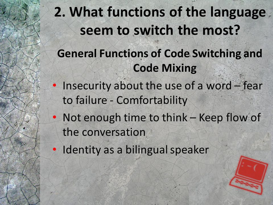 2. What functions of the language seem to switch the most.