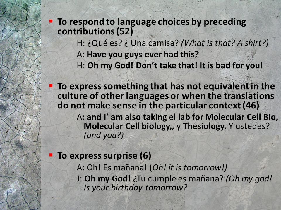  To respond to language choices by preceding contributions (52) H: ¿Qué es.