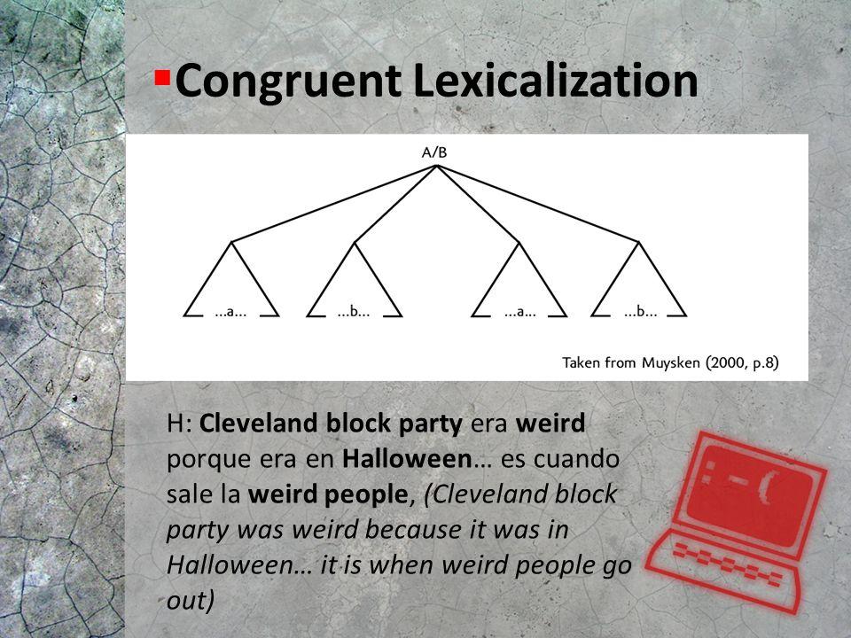  Congruent Lexicalization H: Cleveland block party era weird porque era en Halloween… es cuando sale la weird people, (Cleveland block party was weir