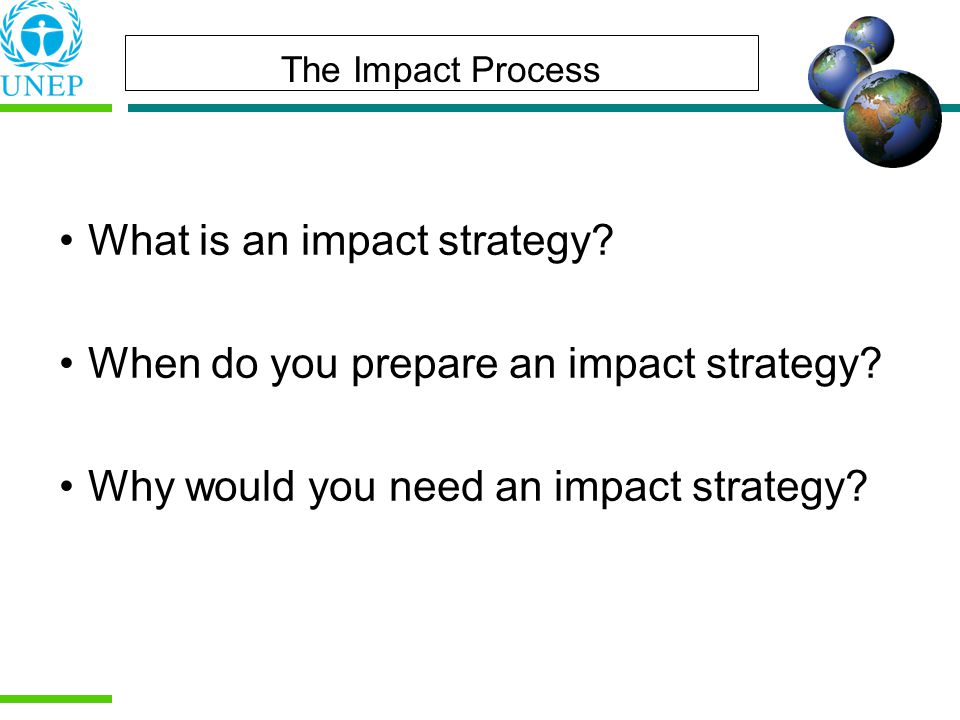 The Impact Process What is an impact strategy. When do you prepare an impact strategy.