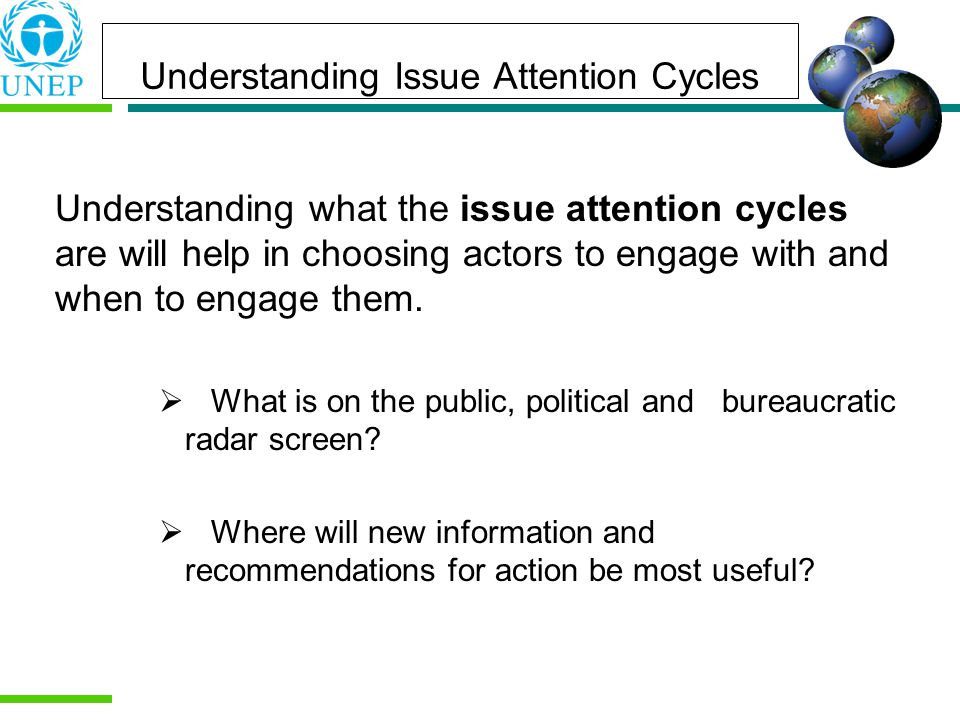 Understanding Issue Attention Cycles Understanding what the issue attention cycles are will help in choosing actors to engage with and when to engage them.
