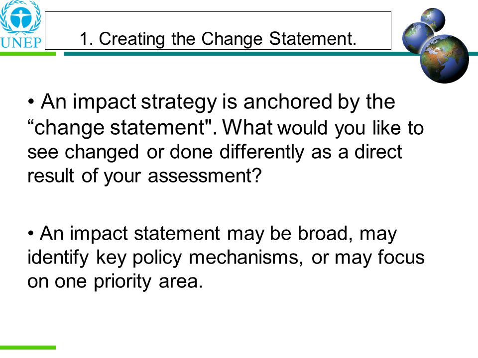 1. Creating the Change Statement. An impact strategy is anchored by the change statement .