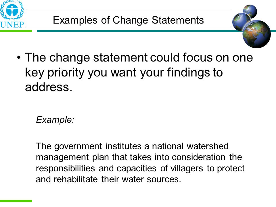 The change statement could focus on one key priority you want your findings to address.