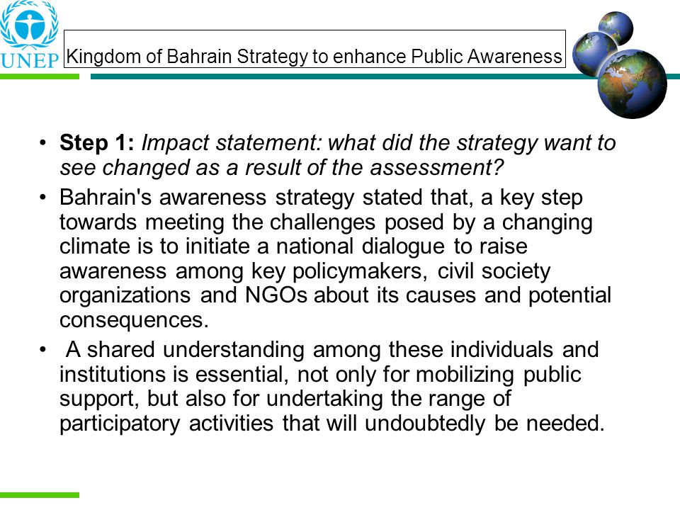 Kingdom of Bahrain Strategy to enhance Public Awareness Step 1: Impact statement: what did the strategy want to see changed as a result of the assessment.