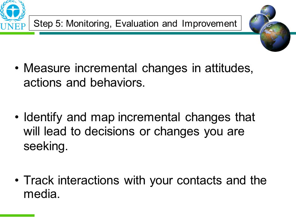 Step 5: Monitoring, Evaluation and Improvement Measure incremental changes in attitudes, actions and behaviors.