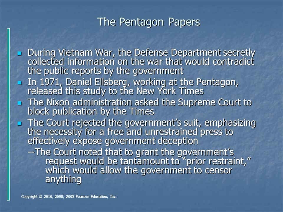 The Pentagon Papers During Vietnam War, the Defense Department secretly collected information on the war that would contradict the public reports by t