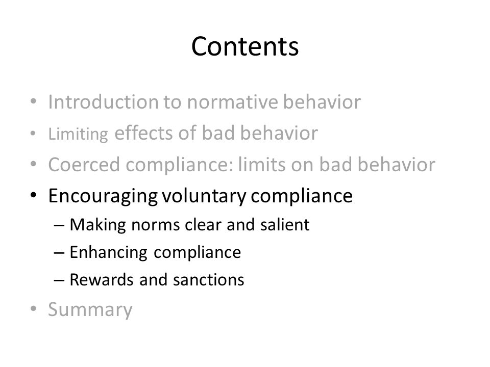 Contents Introduction to normative behavior Limiting effects of bad behavior Coerced compliance: limits on bad behavior Encouraging voluntary complian