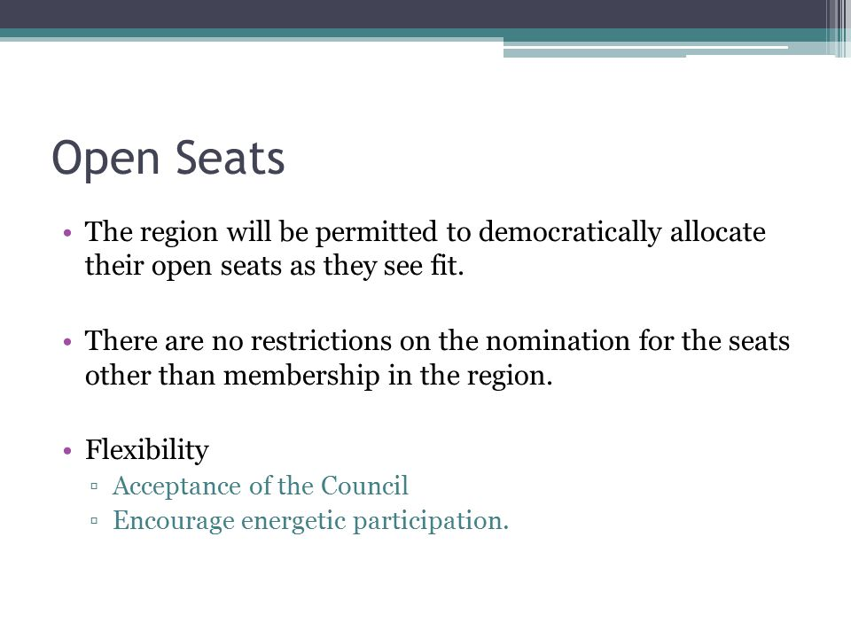 Open Seats The region will be permitted to democratically allocate their open seats as they see fit.