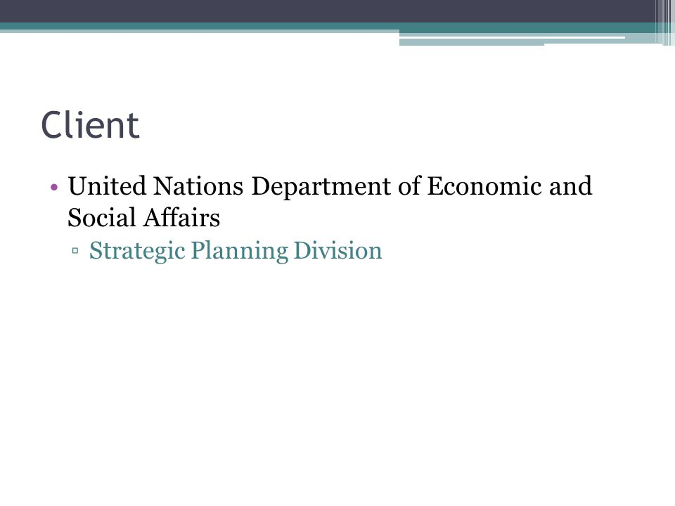 Client United Nations Department of Economic and Social Affairs ▫Strategic Planning Division