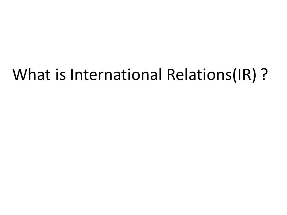 What is International Relations(IR) ?