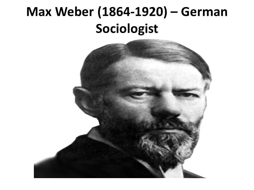 Max Weber (1864-1920) – German Sociologist