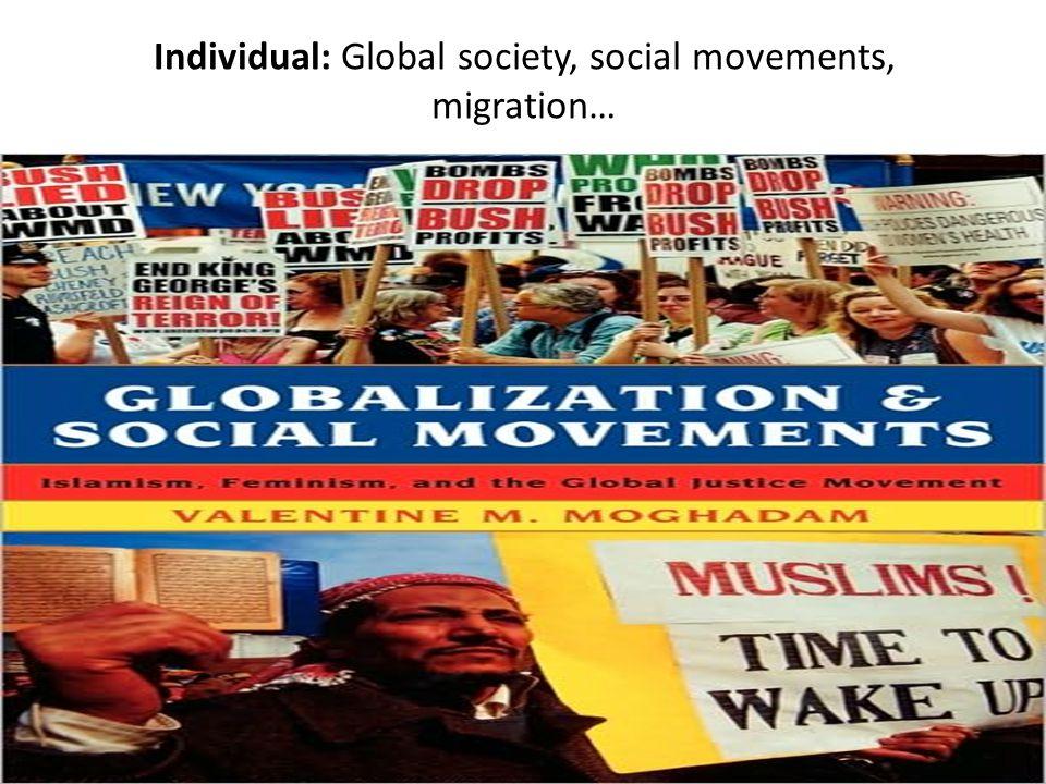 Individual: Global society, social movements, migration…