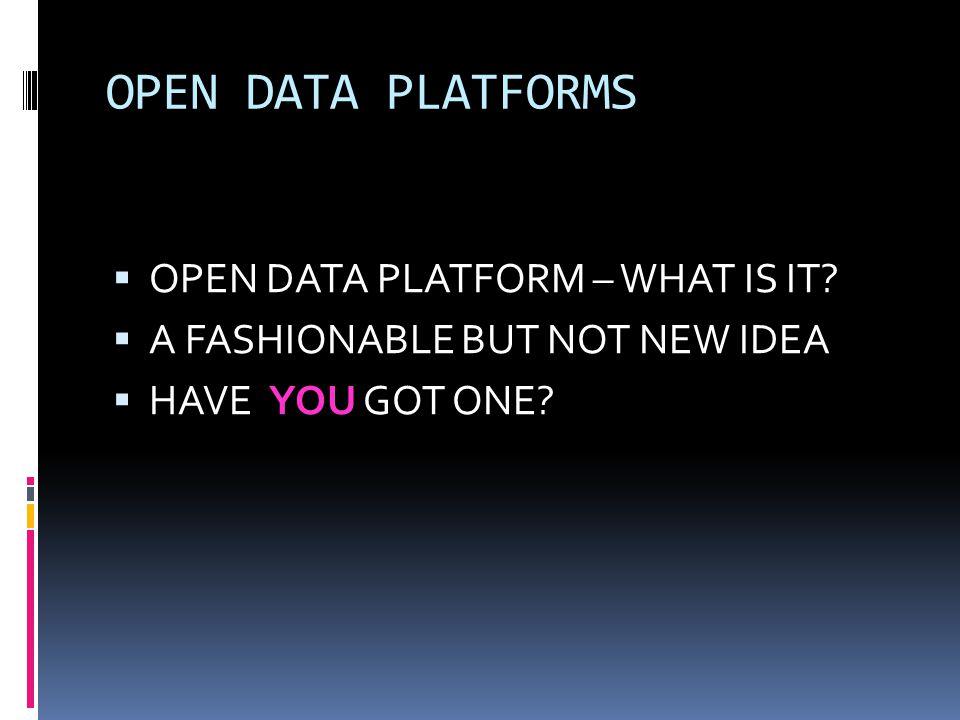 OPEN DATA PLATFORMS  OPEN DATA PLATFORM – WHAT IS IT.