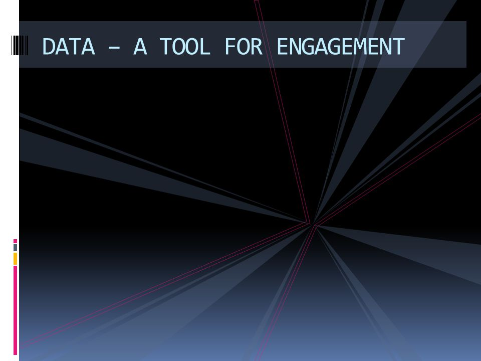 DATA – A TOOL FOR ENGAGEMENT