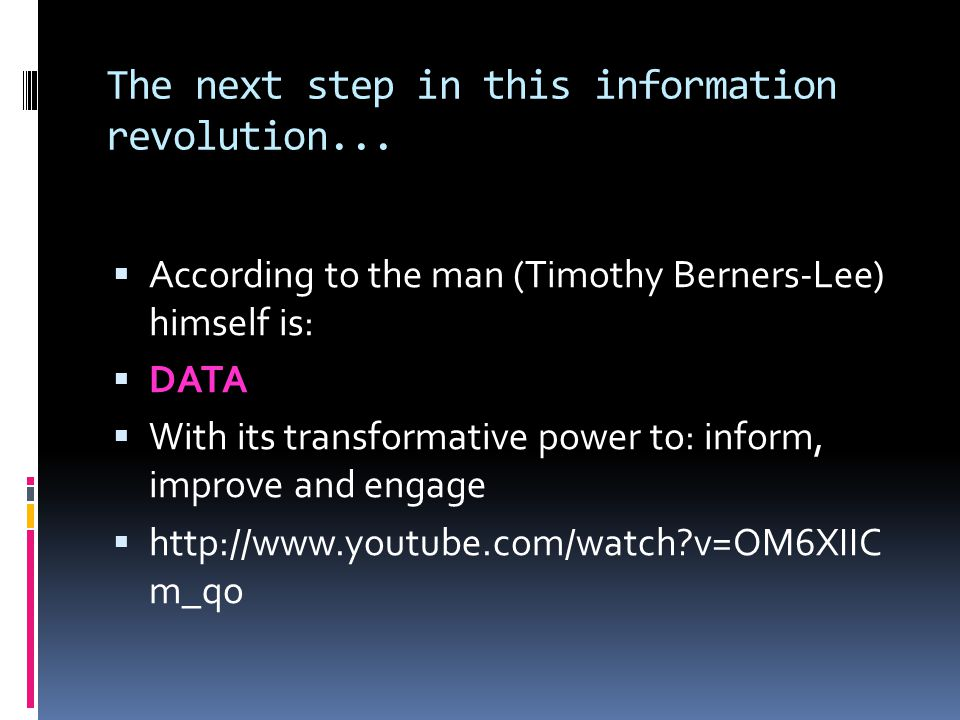 The next step in this information revolution...  According to the man (Timothy Berners-Lee) himself is:  DATA  With its transformative power to: in