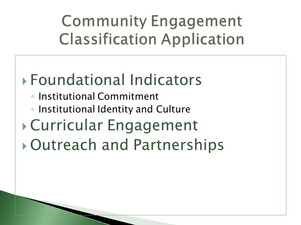  Foundational Indicators ◦ Institutional Commitment ◦ Institutional Identity and Culture  Curricular Engagement  Outreach and Partnerships
