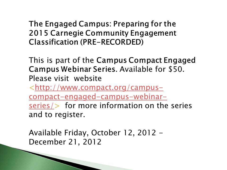 The Engaged Campus: Preparing for the 2015 Carnegie Community Engagement Classification (PRE-RECORDED) This is part of the Campus Compact Engaged Campus Webinar Series.