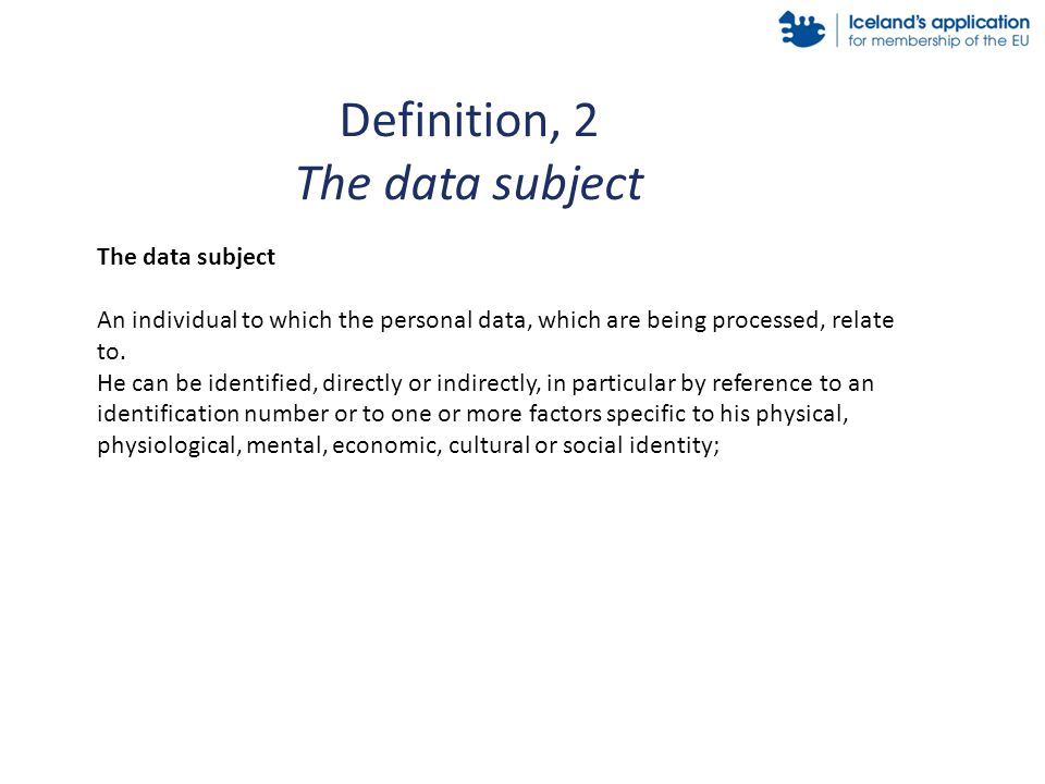 Definition, 2 The data subject An individual to which the personal data, which are being processed, relate to.