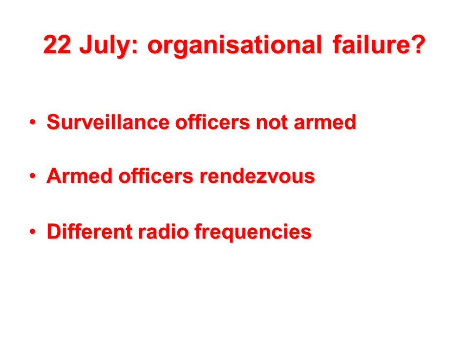 22 July: organisational failure.