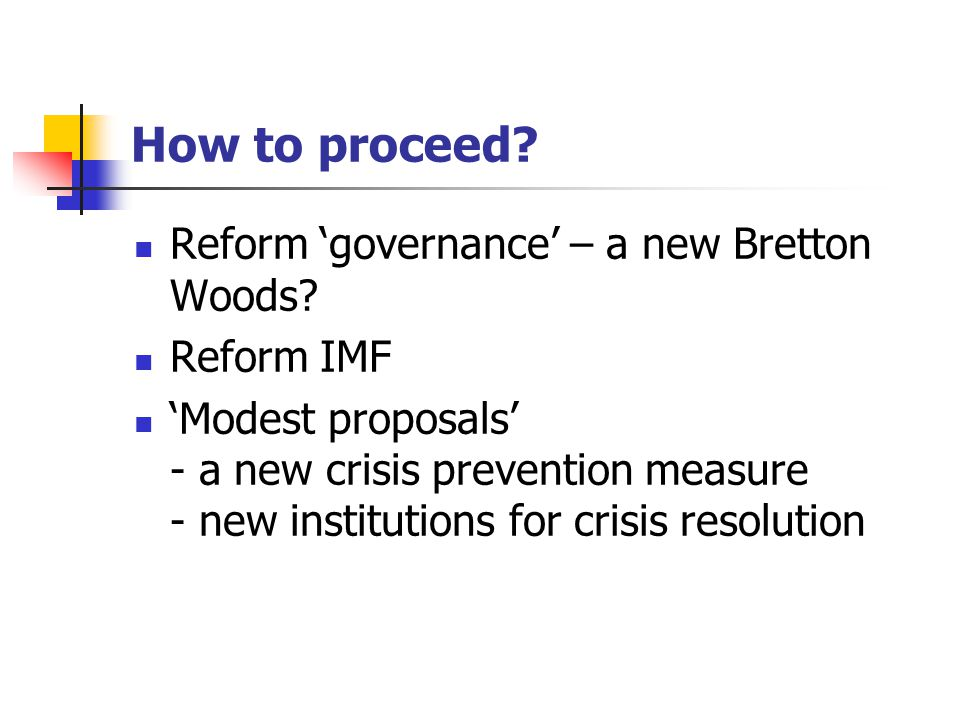 How to proceed. Reform 'governance' – a new Bretton Woods.