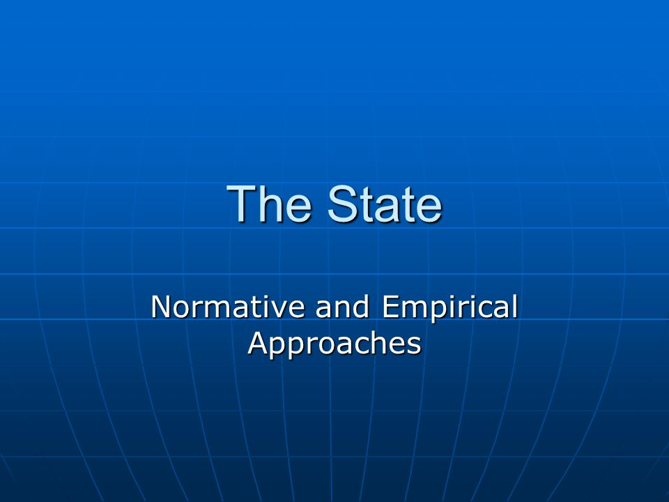The State Normative and Empirical Approaches