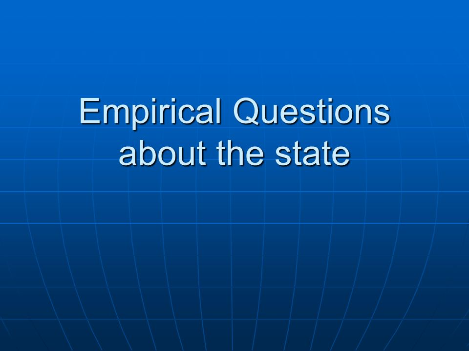 Empirical Questions about the state