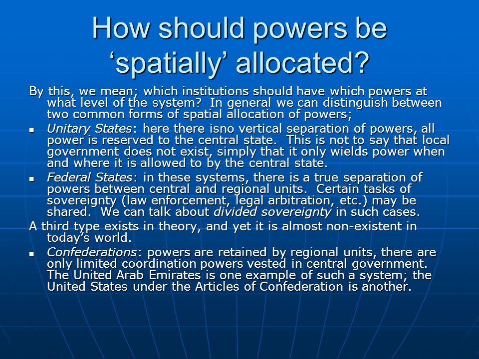 How should powers be 'spatially' allocated? By this, we mean; which institutions should have which powers at what level of the system? In general we c
