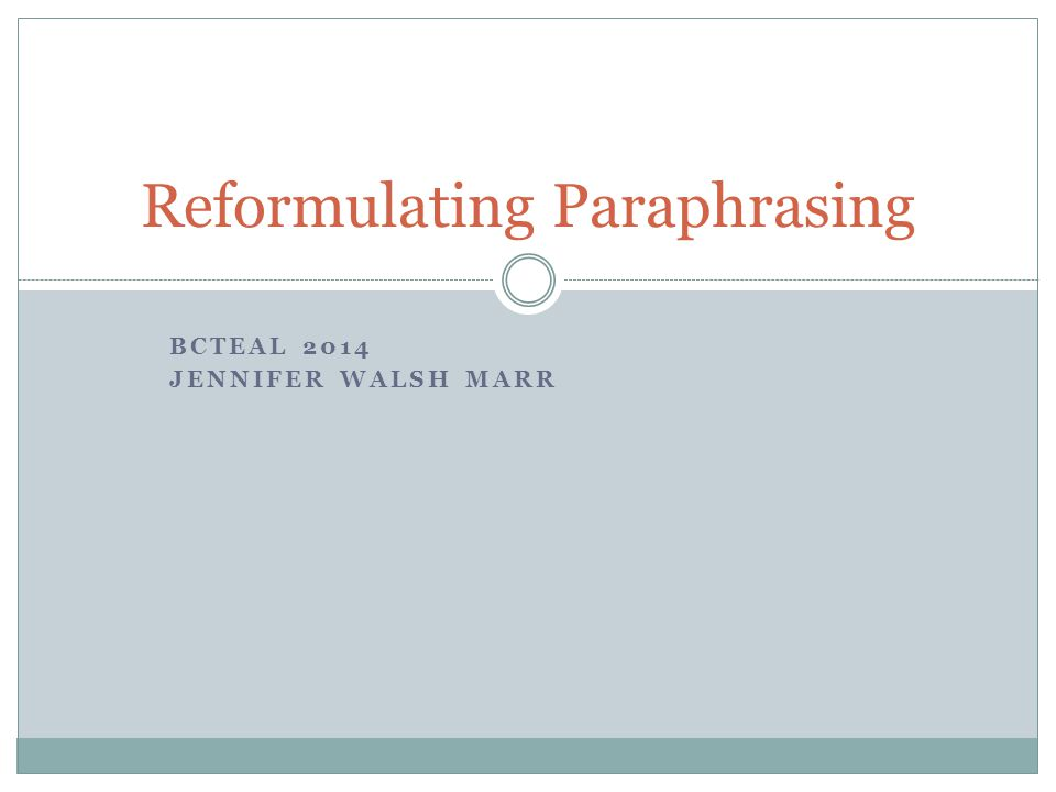BCTEAL 2014 JENNIFER WALSH MARR Reformulating Paraphrasing