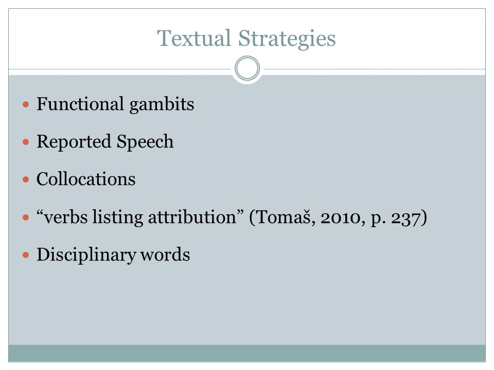 Textual Strategies Functional gambits Reported Speech Collocations verbs listing attribution (Tomaš, 2010, p.