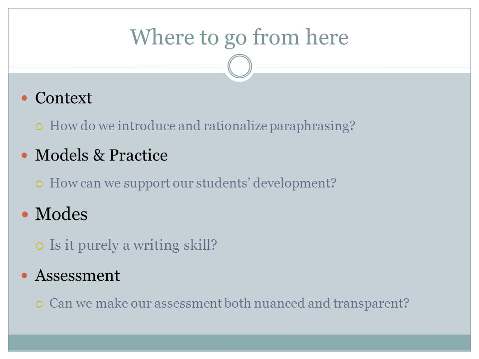 Where to go from here Context  How do we introduce and rationalize paraphrasing.