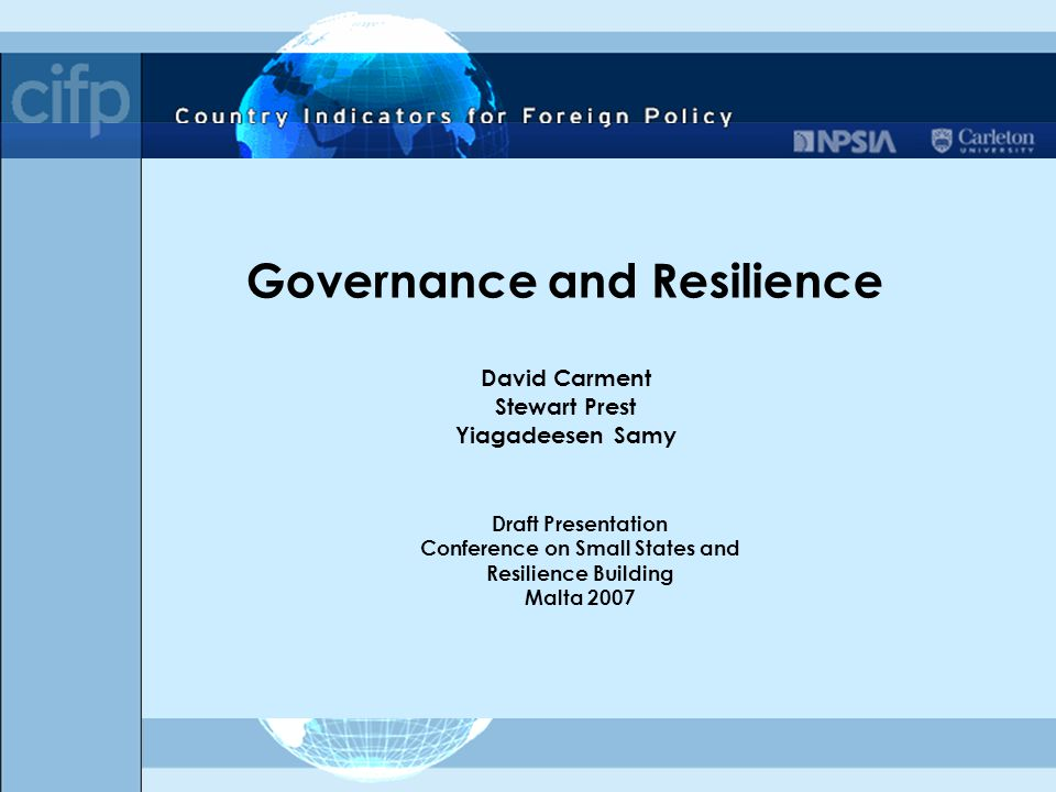 Governance and Resilience David Carment Stewart Prest Yiagadeesen Samy Draft Presentation Conference on Small States and Resilience Building Malta 200