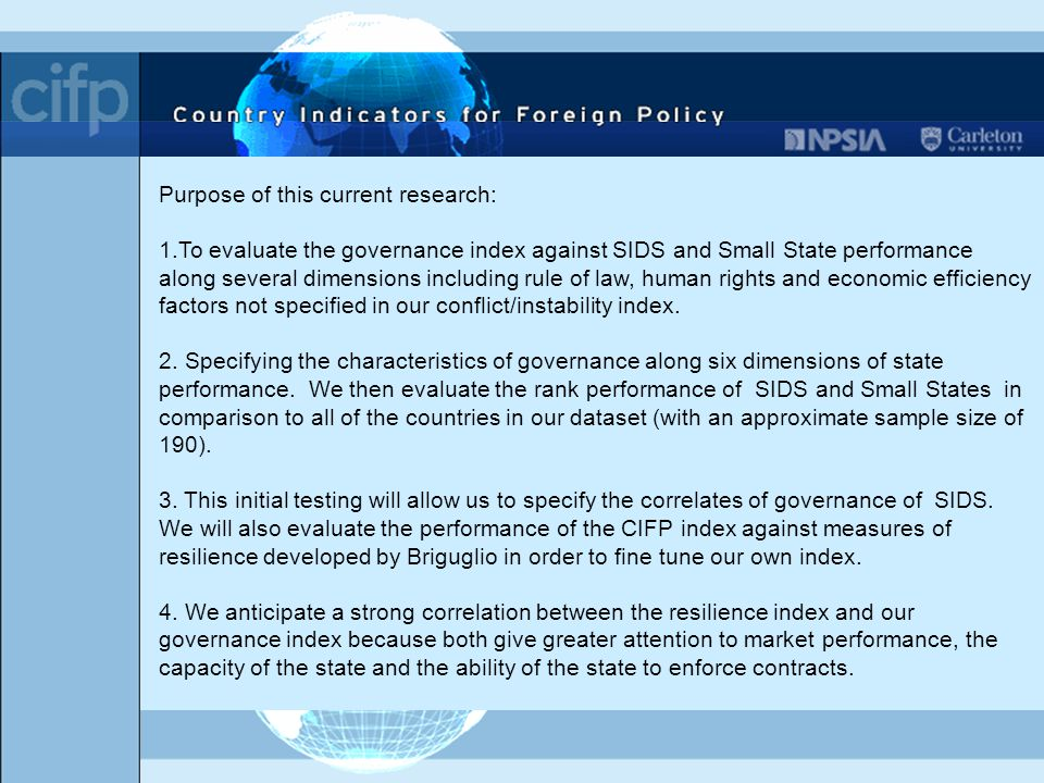 Purpose of this current research: 1.To evaluate the governance index against SIDS and Small State performance along several dimensions including rule of law, human rights and economic efficiency factors not specified in our conflict/instability index.