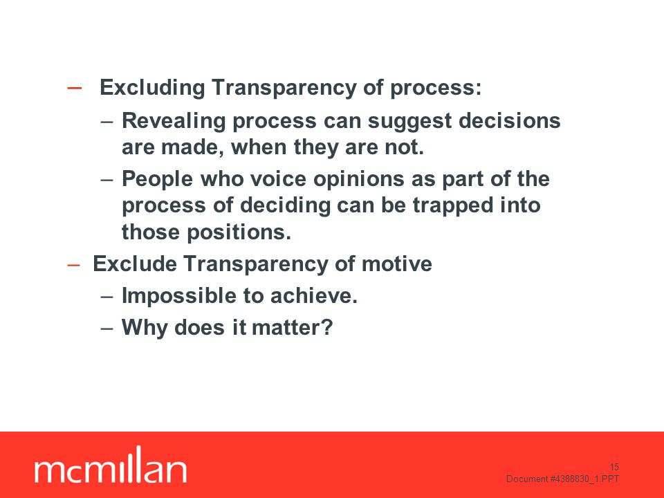 15 Document #4388830_1.PPT – Excluding Transparency of process: –Revealing process can suggest decisions are made, when they are not.