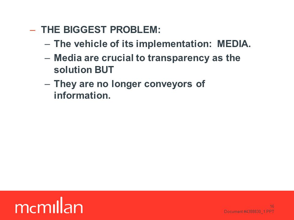 16 Document #4388830_1.PPT –THE BIGGEST PROBLEM: –The vehicle of its implementation: MEDIA.