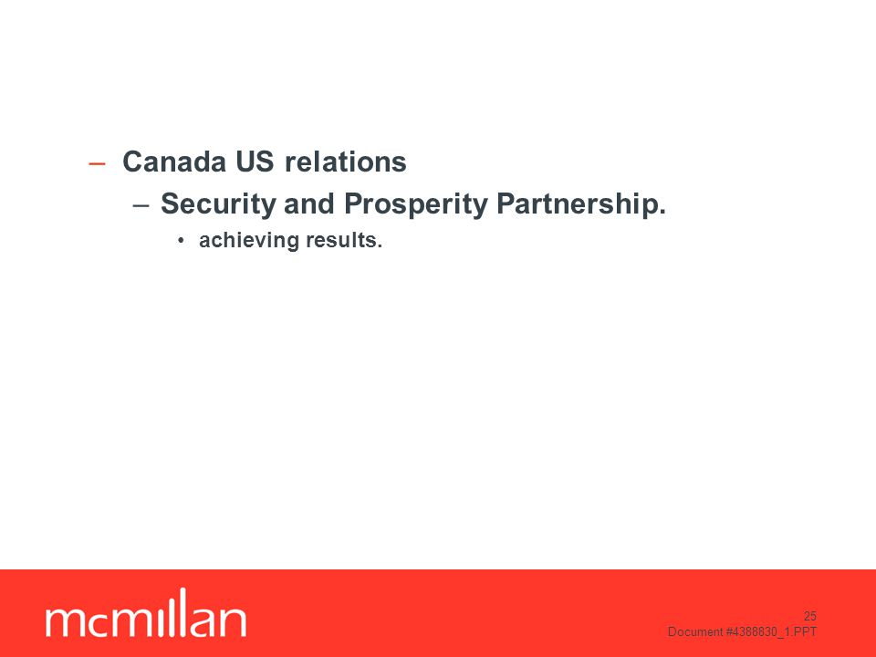 25 Document #4388830_1.PPT –Canada US relations –Security and Prosperity Partnership.
