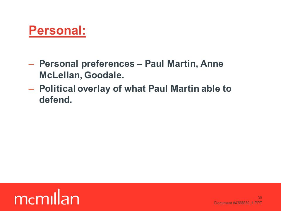 30 Document #4388830_1.PPT Personal: –Personal preferences – Paul Martin, Anne McLellan, Goodale.