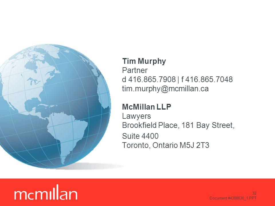 32 Document #4388830_1.PPT Tim Murphy Partner d 416.865.7908 | f 416.865.7048 tim.murphy@mcmillan.ca McMillan LLP Lawyers Brookfield Place, 181 Bay Street, Suite 4400 Toronto, Ontario M5J 2T3
