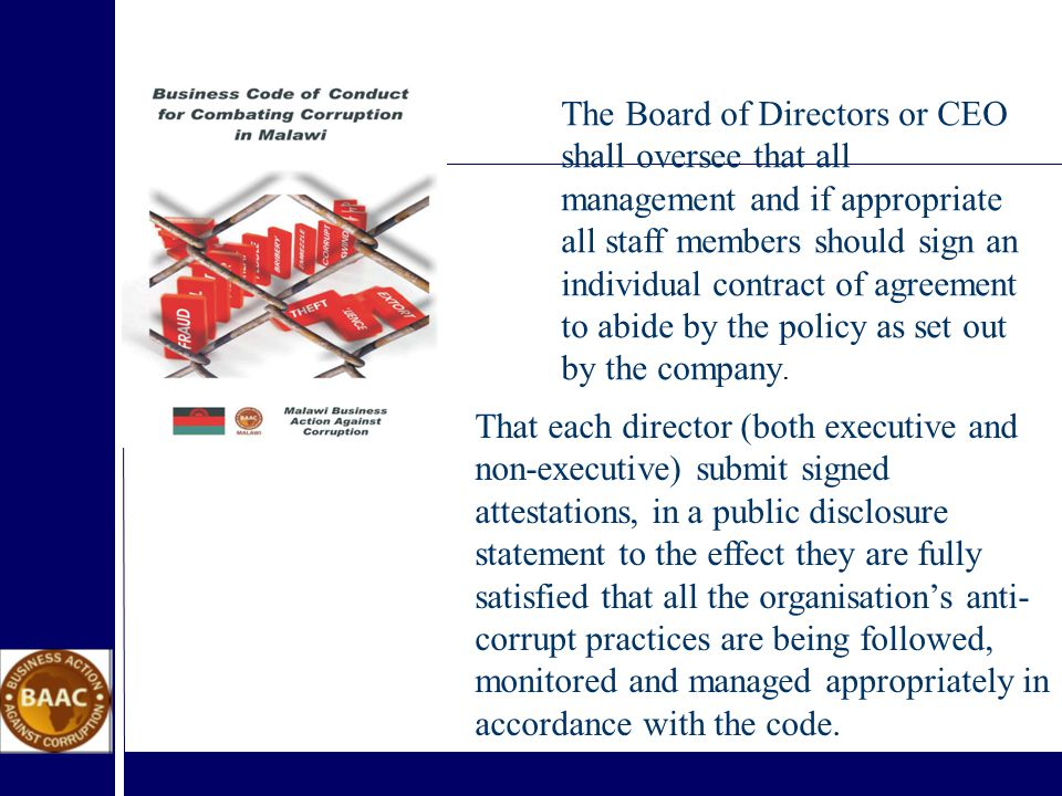 The Board of Directors or CEO shall oversee that all management and if appropriate all staff members should sign an individual contract of agreement to abide by the policy as set out by the company.