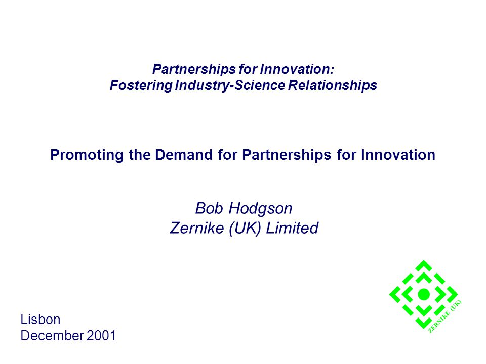 ZERNIKE (UK)  Customer driven - supply chains  Competition driven - cluster models Underpinning models: business drivers Bob HodgsonLisbon, December 2001