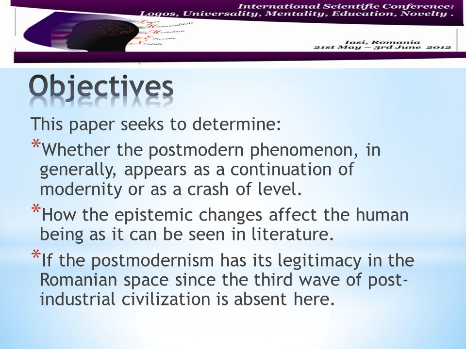 This paper seeks to determine: * Whether the postmodern phenomenon, in generally, appears as a continuation of modernity or as a crash of level.