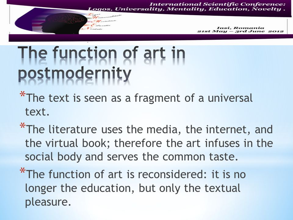 * The text is seen as a fragment of a universal text. * The literature uses the media, the internet, and the virtual book; therefore the art infuses i
