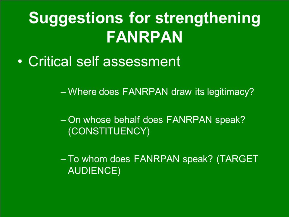 Suggestions for strengthening FANRPAN Critical self assessment –Where does FANRPAN draw its legitimacy.