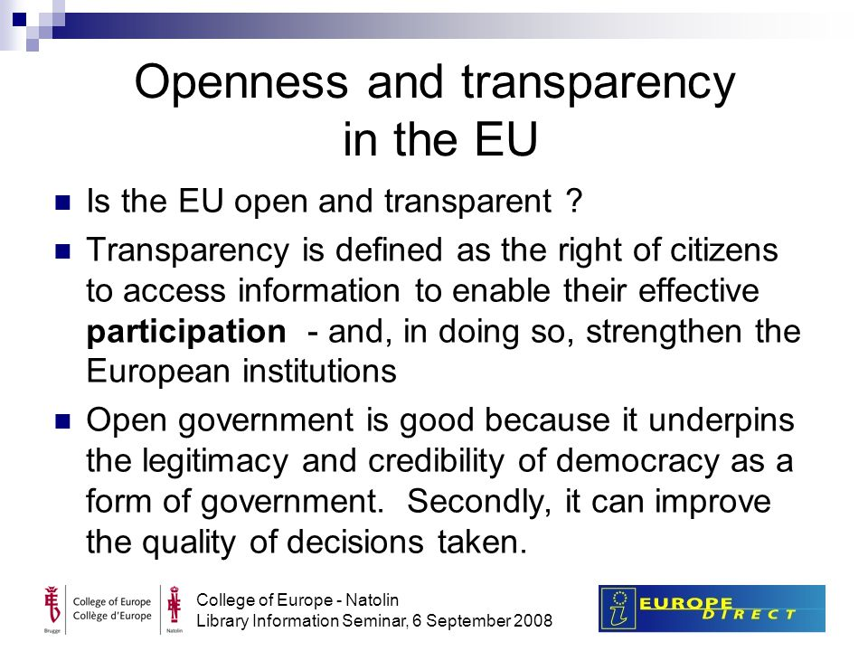 College of Europe - Natolin Library Information Seminar, 6 September 2008 Openness and transparency in the EU Is the EU open and transparent .