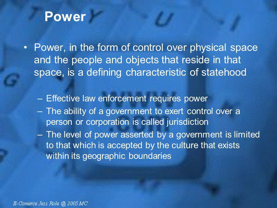 Power Power, in the form of control over physical space and the people and objects that reside in that space, is a defining characteristic of statehoo