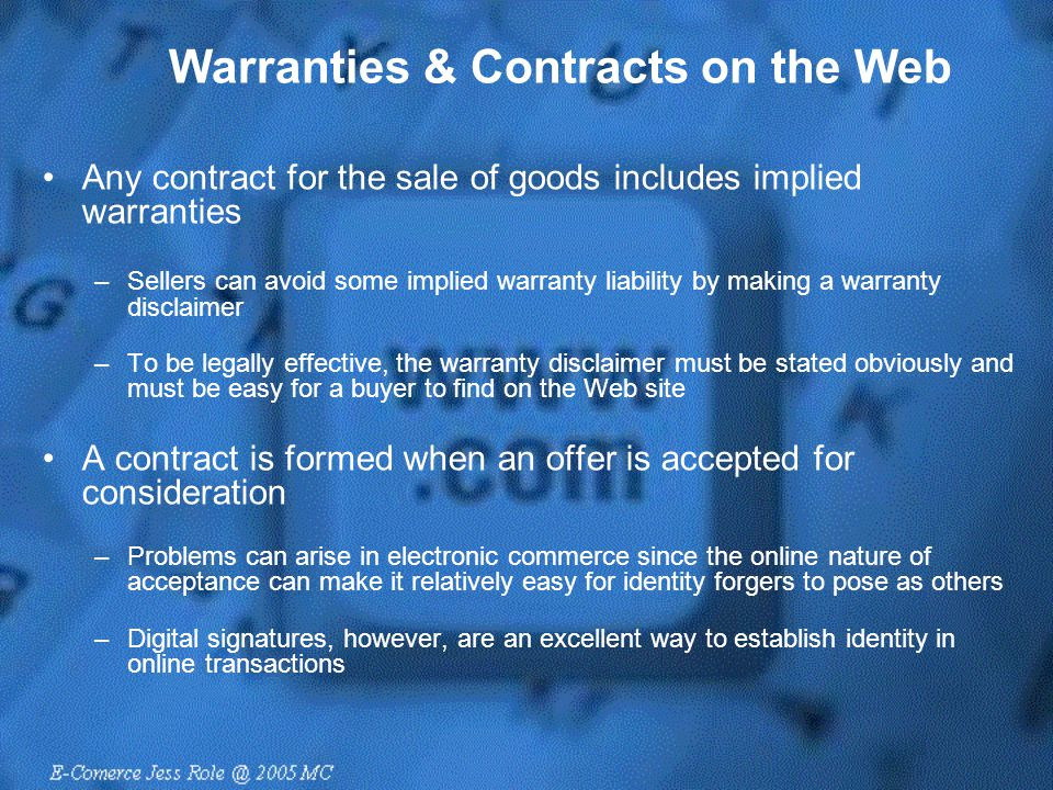 Warranties & Contracts on the Web Any contract for the sale of goods includes implied warranties –Sellers can avoid some implied warranty liability by