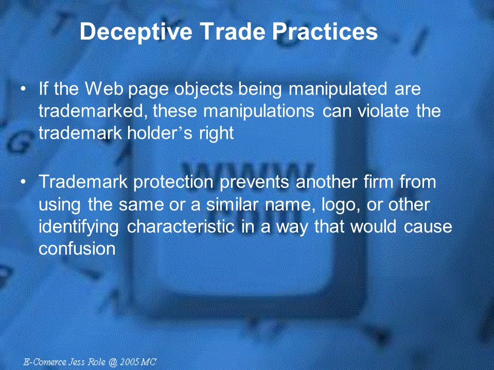 Deceptive Trade Practices If the Web page objects being manipulated are trademarked, these manipulations can violate the trademark holder ' s right Tr