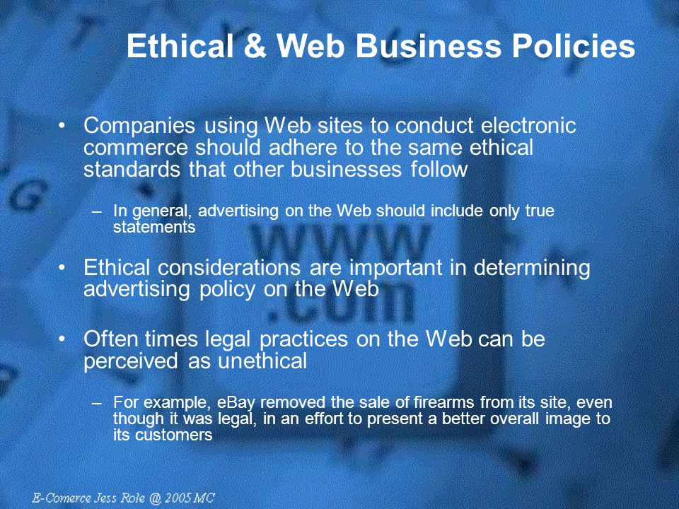 Ethical & Web Business Policies Companies using Web sites to conduct electronic commerce should adhere to the same ethical standards that other busine