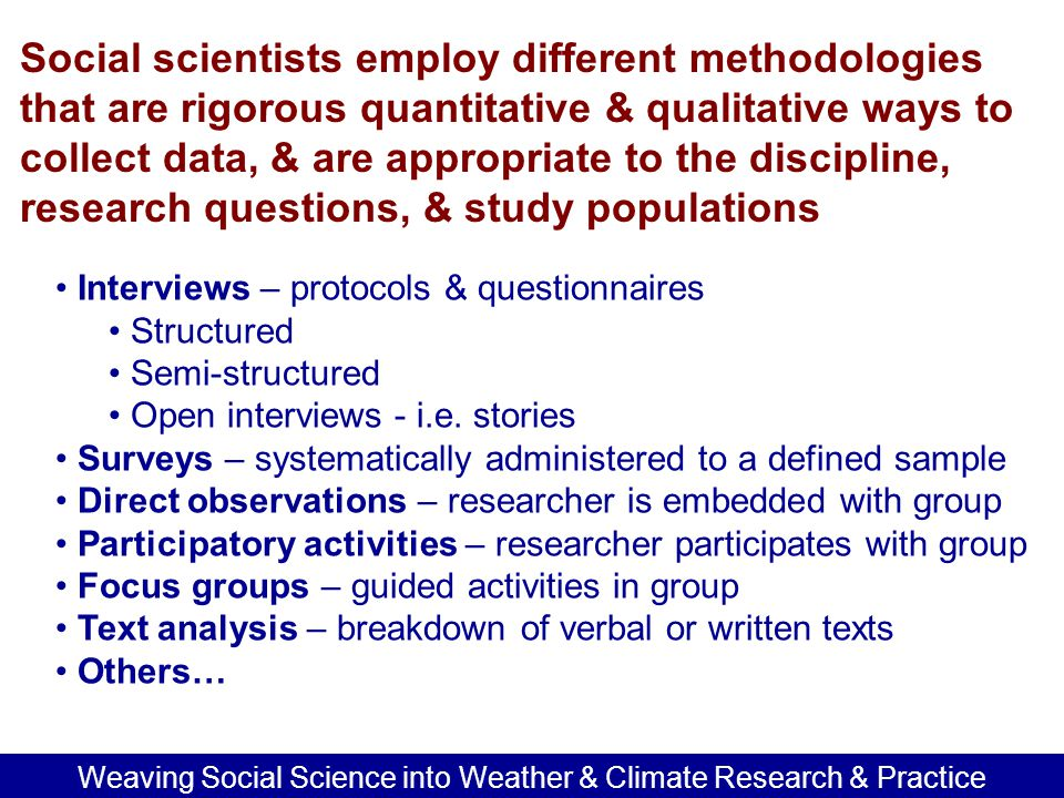 Weaving Social Science into Weather & Climate Research & Practice The value of information specific to multiple users' needs Decision support for temporal, spatial, & probabilistic information Existing and new communication technology such as chat & twitter How can we bring social science into the iterative process from information generation to end user and back again.